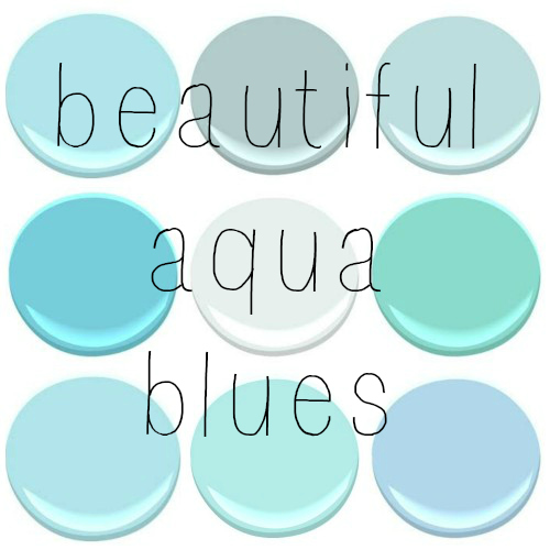 ALL BENJAMIN MOORE - BLUE SEAFOAM, GOSSAMER BLUE, GLACIER BAY, FAIRY TALE BLUE, OCEAN AIR, SHOR HOUSE GREEN, TEAR DROP BLUE, JAMAICAN AQUA, SAPPHIRE BERRY